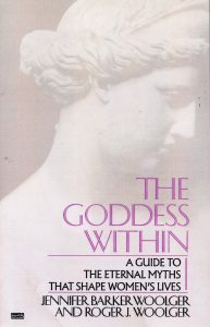 goddess within a guide to the eternal myths that shape women's lives by Roger Woolger PhD