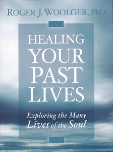book heal your past lifes; exploring the many lives of the soul by roger woolger PhD